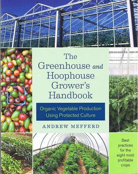 The Greenhouse and Hoophouse Grower's Handbook