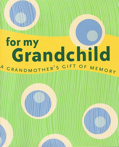 For My Grandchild: A Grandmother's Gift of Memory Book