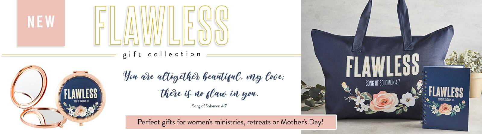 New Flawless gift collection. You are altogether beautiful, my love. There is no flaw in you. - Song of Solomon 4:7 - Perfect gifts for women's ministries, retreats or Mother's Day!
