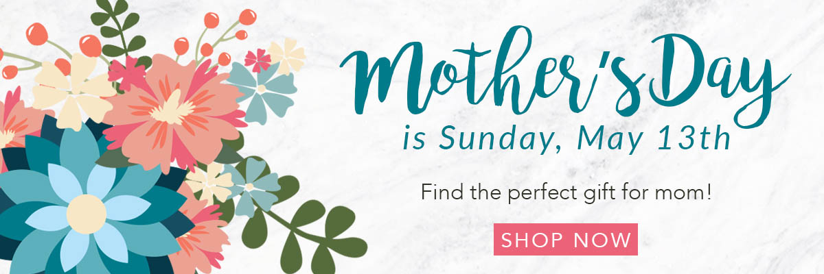 Mother's Day is Sunday, May 13th - Shop Gifts for Mom