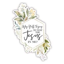Testing the Jesus in Me Decal - 24/pk