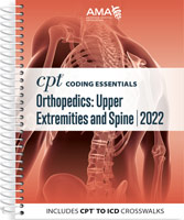 CPT Coding Essentials for Orthopedics: Upper Extremities and Spine 2022