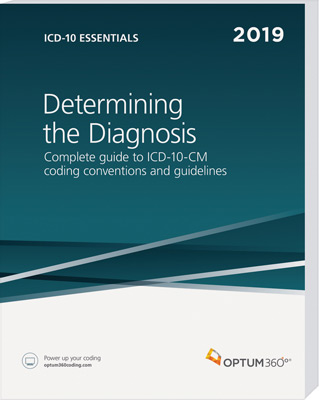 ICD-10 Essentials: Determining the Diagnosis 2019
