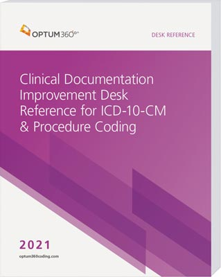 Clinical Documentation Improvement Desk Reference for ICD-10-CM and Procedure Coding 2021