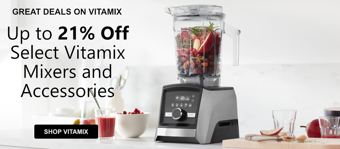 Save up to 21% off Select Vitamix Mixers and Accessories