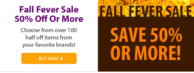 fall fever sale - 50% off or more - choose from over 100 half off items from your favorite brands! buy now
