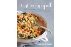 Lighten Up Y'all: Classic Southern Recipes Made Healthy & Wholesome by Virginia Willis - Cookbook
