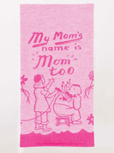 Blue Q My Mom's Name Is Mom Too Dish Towel