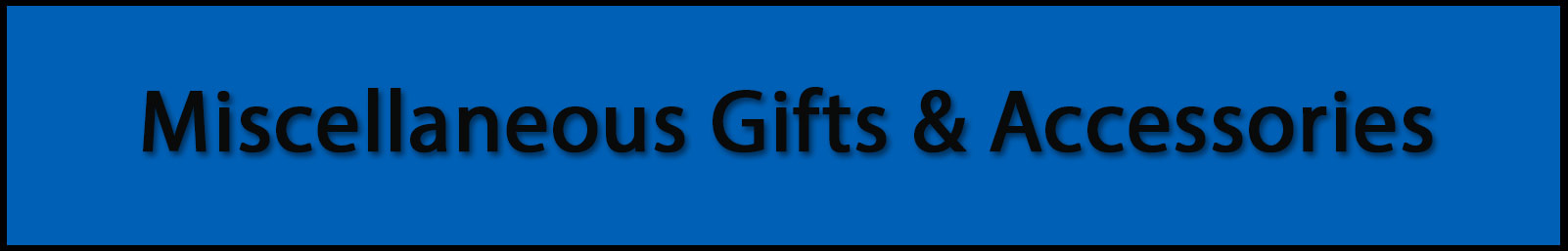 Miscellaneous Gifts & Accessories