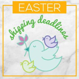 Easter 2021 Shipping Deadlines