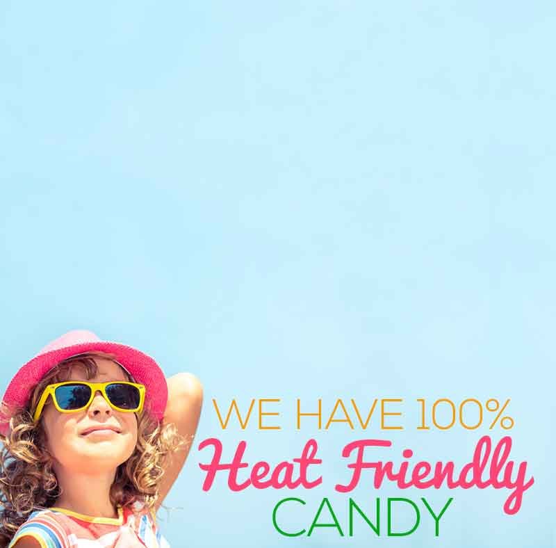 We have 100% Heat Friendly Candy