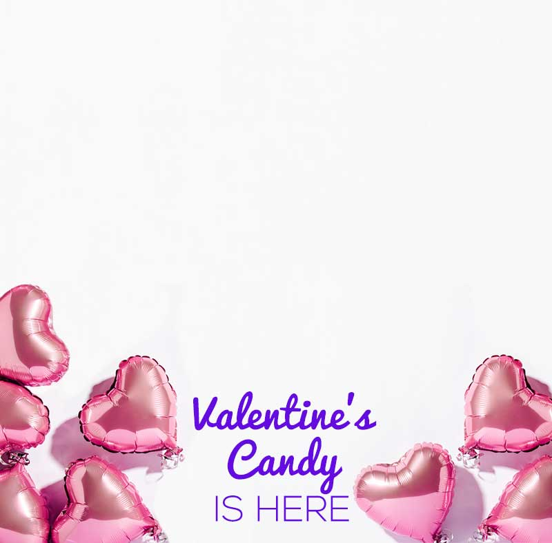 Valentine's Day Candy is here. More on the way.