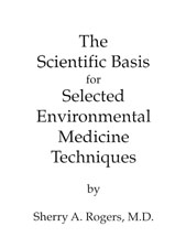 The Scientific Basis for Selected Environmental Medicine Techniques by Sherry Rogers, M.D.