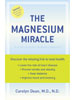 The Magnesium Miracle by Carolyn Dean, M.D., N.D.