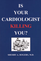 Is Your Cardiologist Killing You? by Sherry A. Rogers, M.D.
