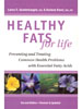 Healthy Fats For Life by Lorna Vanderhaeghe, BSc and Karlene Karst, BSc, RD