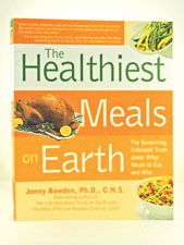 The Healthiest Meals on Earth by Jonny Bowden, Ph.D., C.N.S.