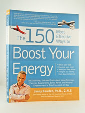 The 150 Most Effective Ways to Boost Your Energy by Jonny Bowden, Ph.D., C.N.S.