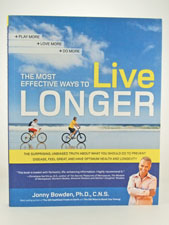 The Most Effective Ways to Live Longer by Jonny Bowden, Ph.D., C.N.S.
