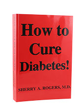 How To Cure Diabetes by Sherry A. Rogers M.D.