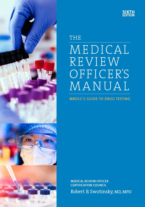 The Medical Review Officer's Manual: MROCC's Guide to Drug Testing, Sixth Edition