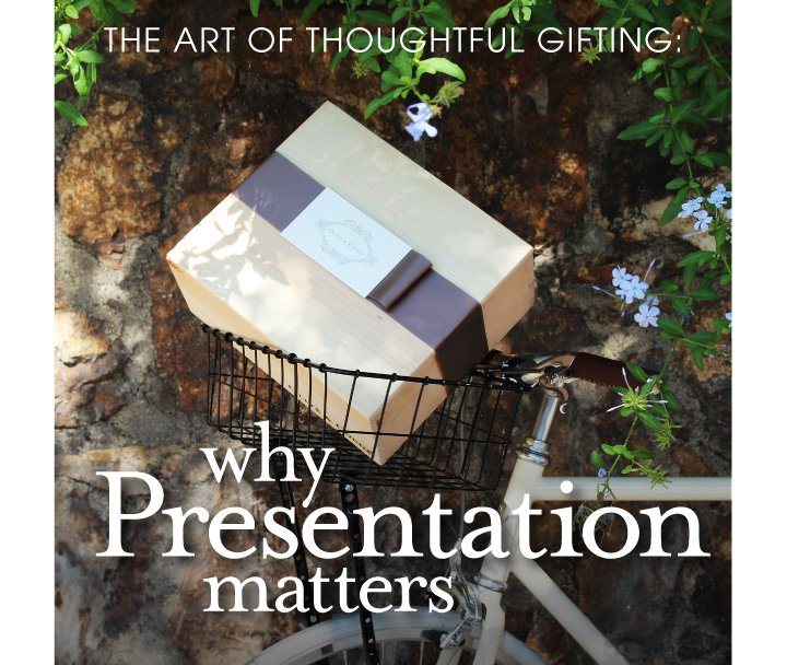 The Art of Thoughtful Gifting: Why Presentation Matters