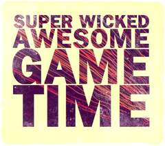 Super Wicked Awesome Game Time