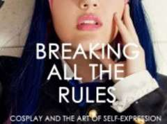 Breaking All the Rules: Cosplay & The Art of Self Expression
