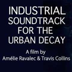 Industrial Soundtrack For The Urban Decay - Music Documentary