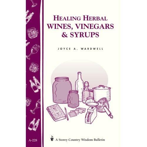 Healing Herbal Wines, Vinegars & Syrups Book