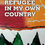 REFUGEE IN MY OWN COUNTRY