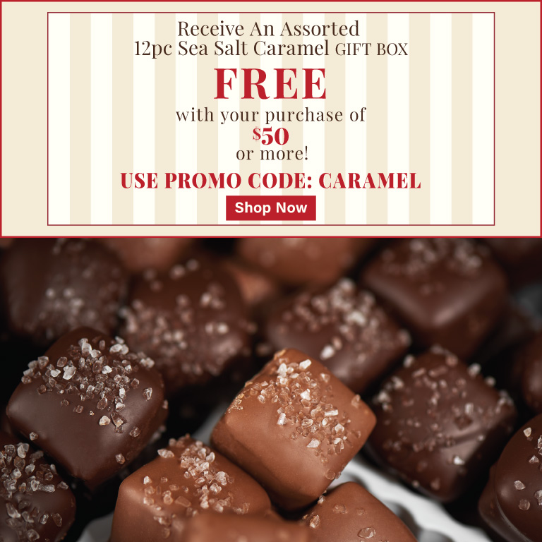 Free Assorted 12 Piece Sea Salt Caramels w/ $50 Purchase!