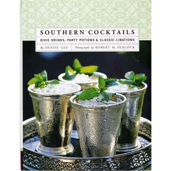 Southern Cocktails:  Dixie Drinks, Party Potions and Classic Libations