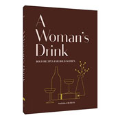 <i>A Woman's Drink - Bold Recipes for Bold Women</i>