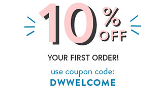 10% OFF your first order! Use coupon code DWWELCOME