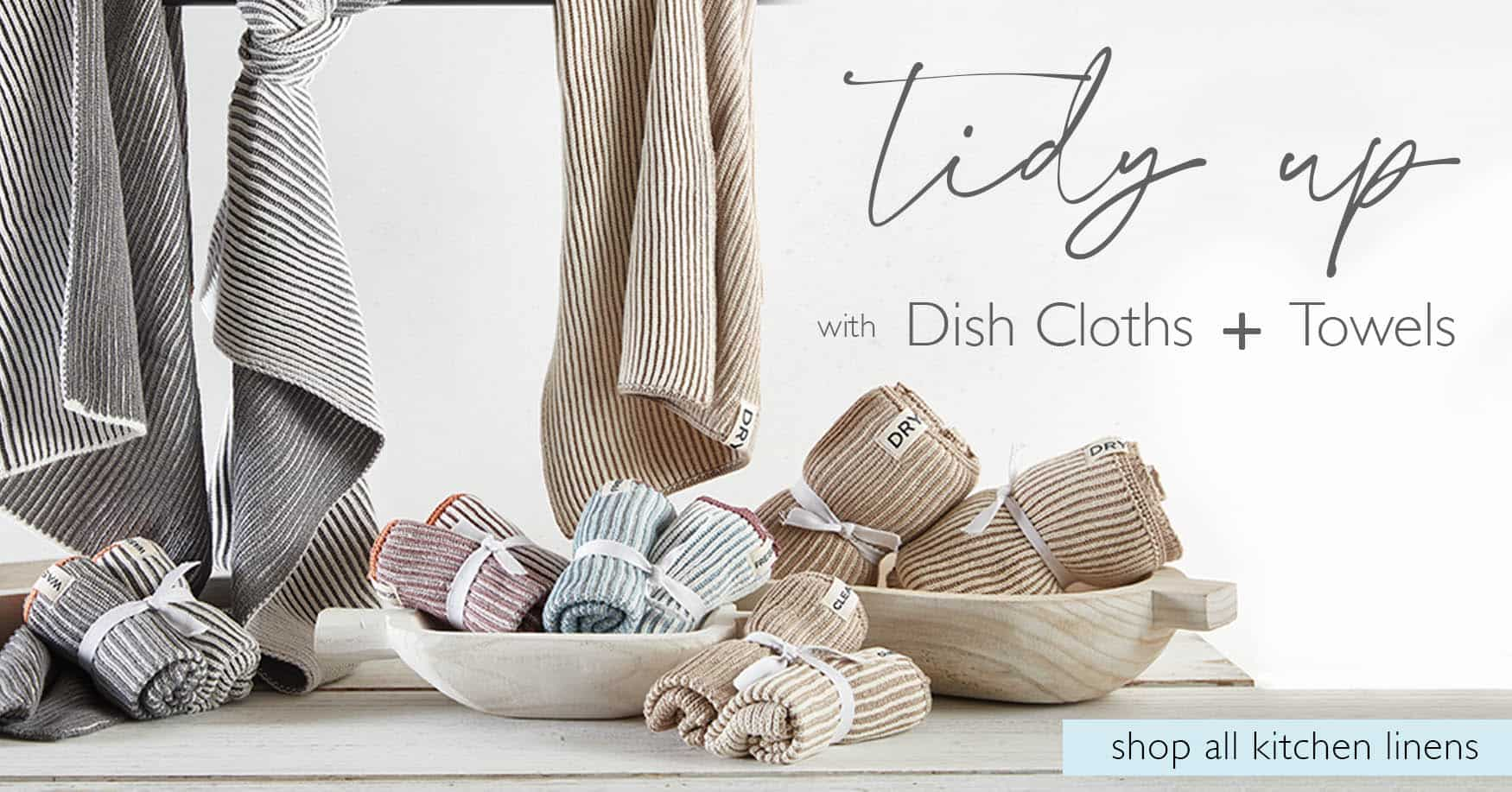 Tidy up with dish clothes + towels. Shop all kitchen linens