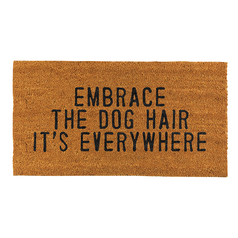 Face to Face Door Mat - Embrace The Dog Hair It's Everywhere