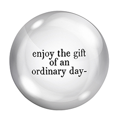 Face to Face Paper Weight - Enjoy The Gift Of An Ordinary Day