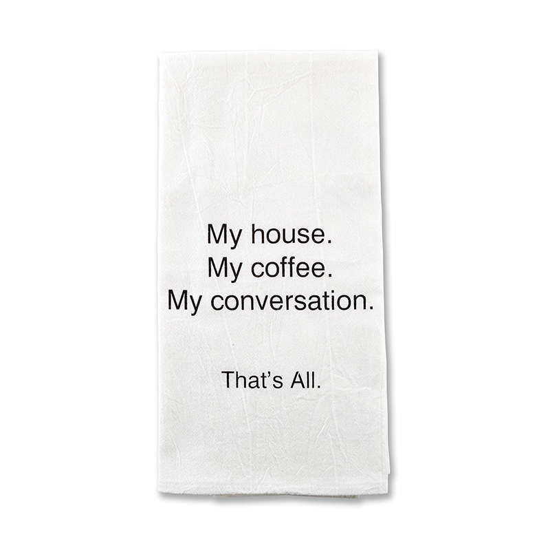 That's All® Tea Towel - My House. My Coffee.