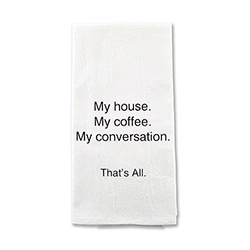 That's All Tea Towel - My House. My Coffee.