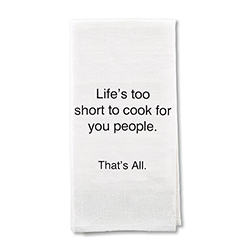 That's All Tea Towel - Life's Too Short.