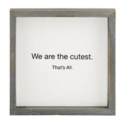 That's All® Tabletop Plaque - We Are the Cutest