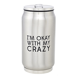 Stainless Steel Can - Okay with Crazy