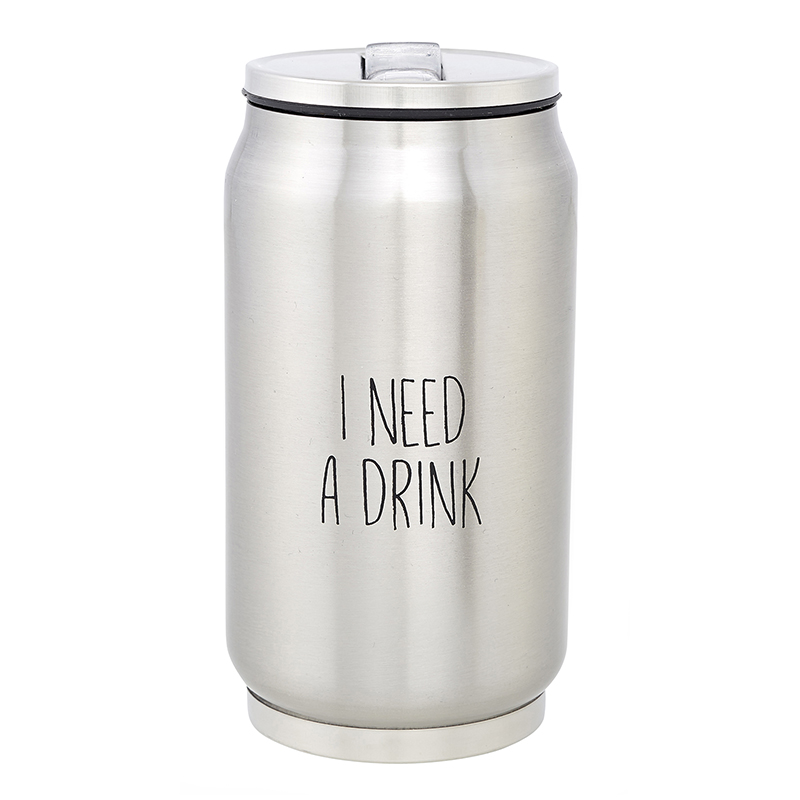 Stainless Steel Can - I Need a Drink