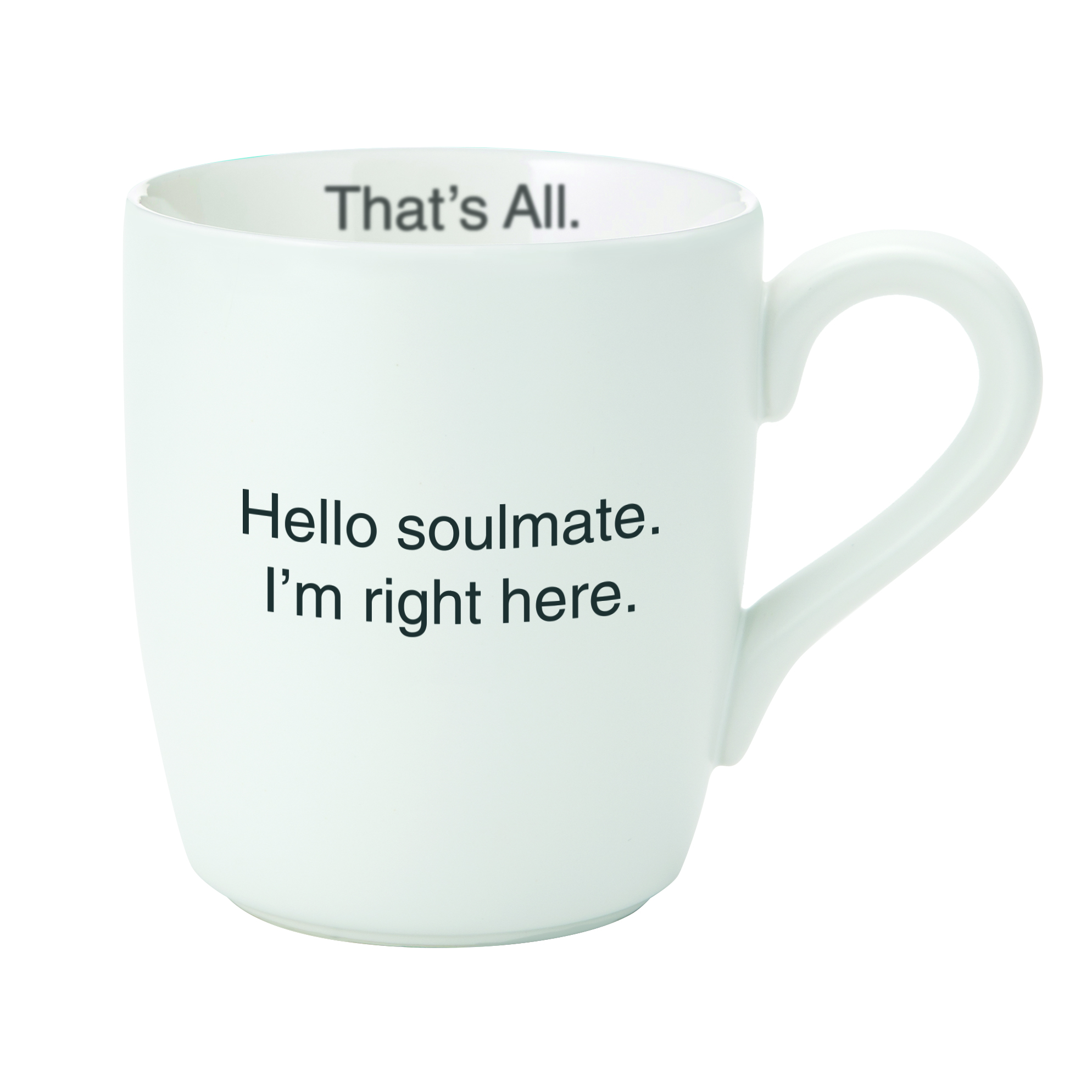 That's All® Mug - Hello Soulmate. I'm Right Here
