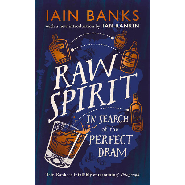 Raw Spirit - In Search of the Perfect Dram by Iain Banks