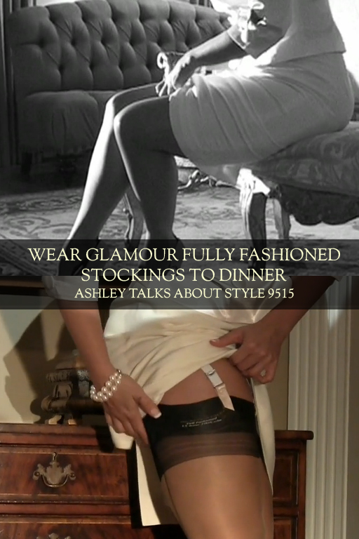 Wear Glamour Fully Fashioned Stockings To Dinner