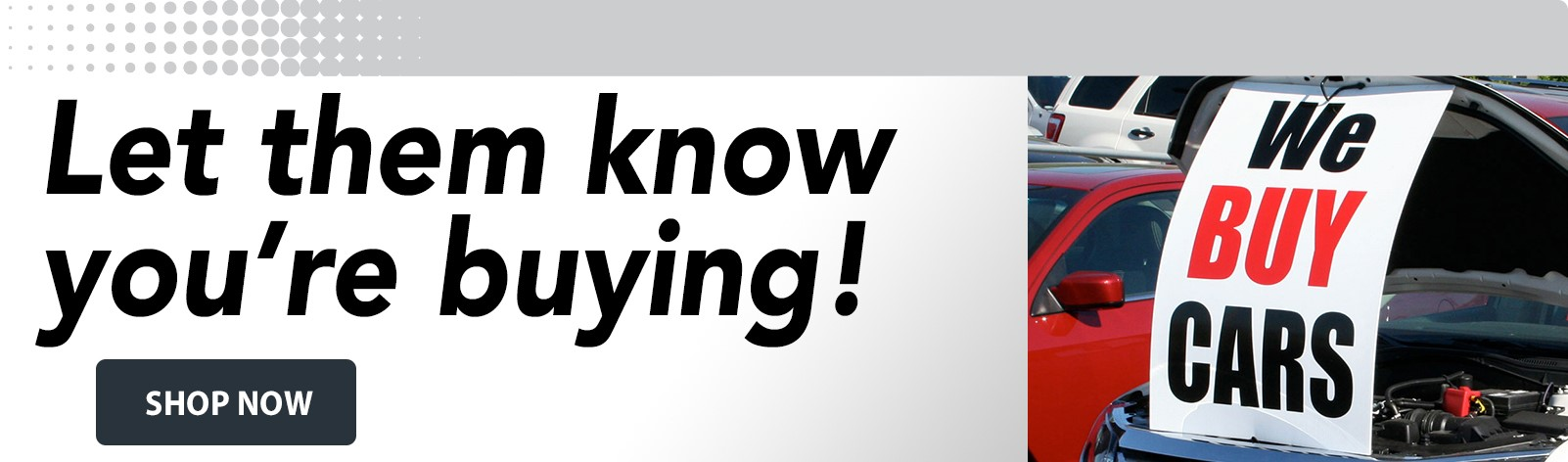 We Buy Cars Advertising - Let them know you're buying!