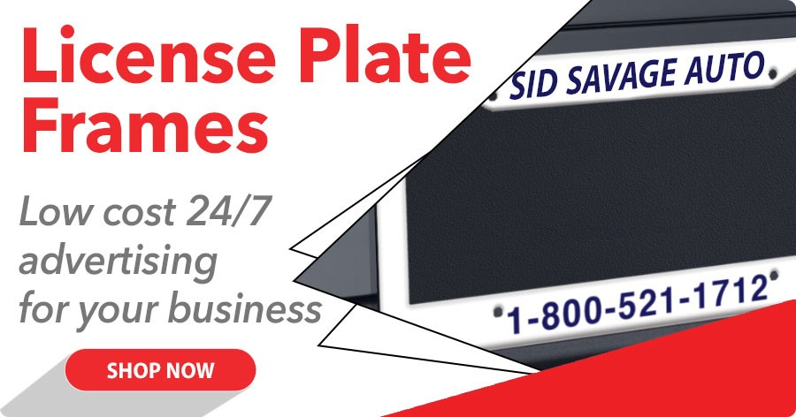 License Plate Frames - Low cost 24/7 advertising for your business!