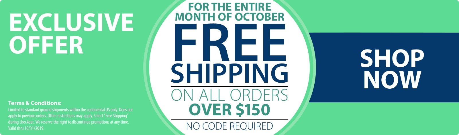 Free Shipping on any order over $150 for the entire month of October! No code required.